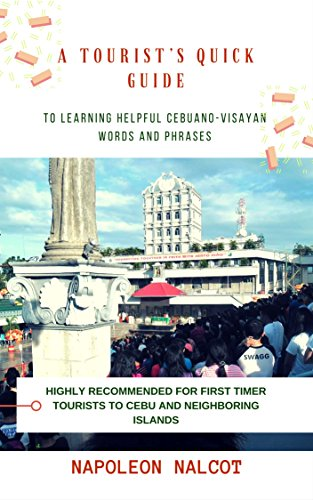 A Tourist's Quick Guide to Learning Helpful Cebuano-Visayan Words and Phrases: Highly Recommended for First Timer Tourists to Cebu and Neighboring Islands