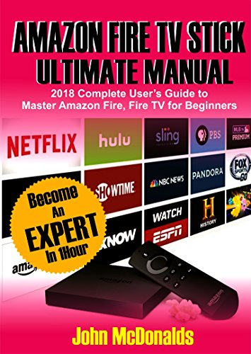 Amazon Fire TV Stick Ultimate Manual: 2018 Complete Users Guide To Master Amazon Fire TV Stick For Beginners (English Edition)