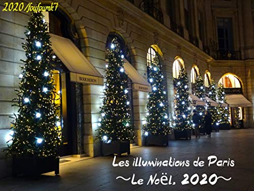 Couverture du livre Les illuminations de Paris 〜Le Noël, 2020〜: 【2020年、パリのクリスマス】クリスマスイルミネーション,Christmas illumination in Paris