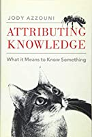 Attributing Knowledge: What It Means to Know Something