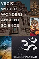 Vedic World and Ancient Science
