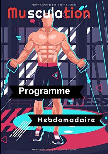 Musculation Programme Hebdomadaire: Journal de musculation. Suivi régulier de vos exercices de Force/Stretching/Cardio pour hommes et femmes 122 pages  17,8 cmX25,4 cm