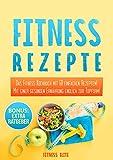 Fitness Rezepte: Das Fitness Kochbuch mit 60 einfachen Rezepten! Mit einer gesunden Ernährung endlich zur Topform inkl. BONUS