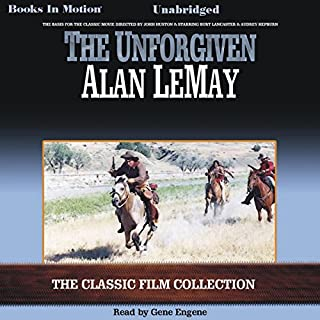 The Unforgiven                   By:                                                                                                                                 Alan LeMay                               Narrated by:                                                                                                                                 Gene Engene                      Length: 8 hrs and 55 mins     61 ratings     Overall 4.1