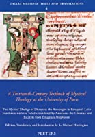 A Thirteenth-Century Textbook of Mystical Theology at the University of Paris: The Mystical Theology of Dionysius the Areopagite in Eriugena's Latin Translation with the Scholia Translated by Anastasius the Librarian, and Excerpts from Eriugena's Periphyseon (Dallas Medieval Texts and Translations)