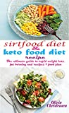 SIRTFOOD DIET AND KETO DIET RECIPE: The ultimate guide to rapid weight loss, fat burning and recipes + food plan (English Edition)