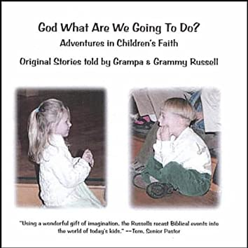 GOD, WHAT ARE WE GOING TO DO?  ADVENTURES IN CHILDREN'S FAITH