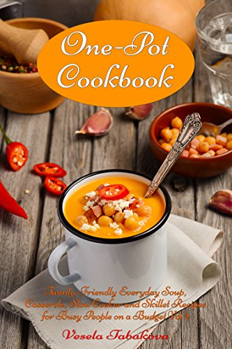One-Pot Cookbook: Family-Friendly Everyday Soup, Casserole, Slow Cooker and Skillet Recipes for Busy People on a Budget Vol 2: Dump Dinners and One-Pot ... Cooking and Cookbooks) (English Edition)