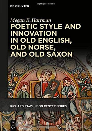 Compare Textbook Prices for Poetic Style and Innovation in Old English, Old Norse, and Old Saxon Richard Rawlinson Center Series for Anglo-Saxon Studies  ISBN 9781501518324 by Hartman, Megan E.