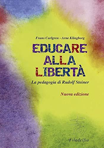 Educare alla libertà. La pedagogia di Rudolf Steiner nelle scuole Waldorf