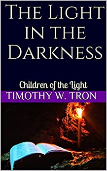 [Timothy W. Tron]のThe Light in the Darkness: Children of the Light (English Edition)