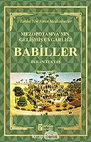 Babiller - Mezopotamya'nin Gelismis Uygarligi Tarihe Yön Veren Medeniyetler