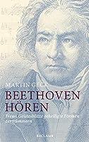 Beethoven hoeren: Wenn Geistesblitze geheiligte Formen zertruemmern