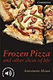 Frozen Pizza and other slices of life. Level 6 Advanced. C1. Cambridge English Readers.
