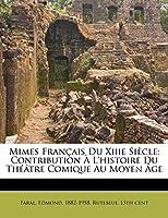 Mimes Français Du Xiiie Siècle; Contribution À L'histoire Du Théâtre Comique Au Moyen Âge