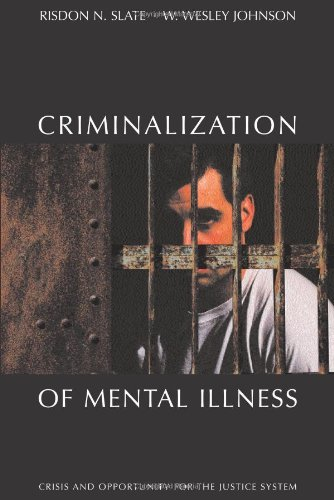 The Criminalization of Mental Illness: Crisis and Opportunity for the Justice System