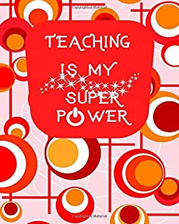 Teaching is My Super Power: Teachers Academic Planners Journal Calendar Record Logbook Organiser Daily Weekly and Monthly ...