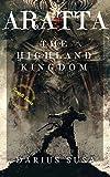 ARATTA: THE HIGHLAND KINGDOM: A Fantasy Tale of a Highland Magical Kingdom (English Edition)