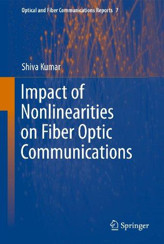 Impact of Nonlinearities on Fiber Optic Communications (Optical and Fiber Communications Reports (7), Band 7)
