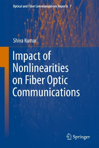 Impact of Nonlinearities on Fiber Optic Communications (Optical and Fiber Communications Reports (7), Band 7)