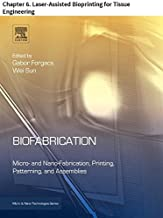 Biofabrication: Chapter 6. Laser-Assisted Bioprinting for Tissue Engineering (Micro and Nano Technologies)