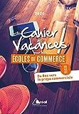 Le cahier de vacances pour les écoles de commerce - Du Bac vers la prépa commerciale ECE, ECS, ECT