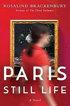 Paris Still Life: A Novel by [Rosalind Brackenbury]