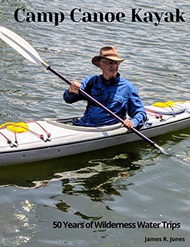 Camp Canoe Kayak: 50 Years of Wilderness Water Trips