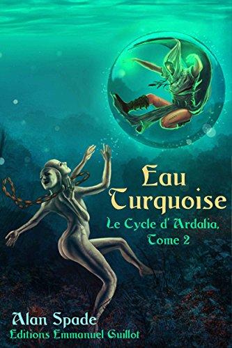 Le Cycle d'Ardalia, tome 2 : Eau Turquoise
