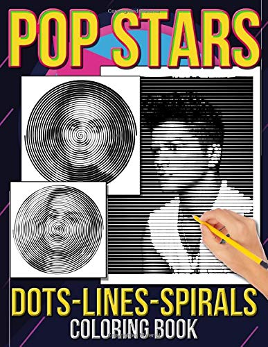 Pop Stars Dots Lines Spirals Coloring Book: Coloring Book For Kids and Teens and Adults to Stress Relief and Relaxation