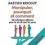 Manipuler, pourquoi et comment                   Auteur(s):                                                                                                                                 Bastien Bricout                               Narrateur(s):                                                                                                                                 Camille Lamache                      Durée: 6 h et 17 min     8 évaluations     Au global 4,1