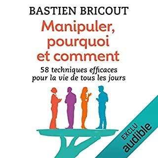 Manipuler, pourquoi et comment                   Written by:                                                                                                                                 Bastien Bricout                               Narrated by:                                                                                                                                 Camille Lamache                      Length: 6 hrs and 17 mins     9 ratings     Overall 4.2