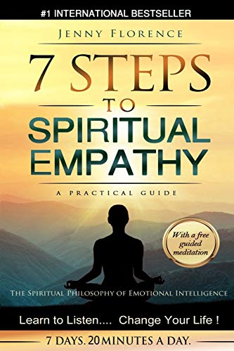 Book: 7 Steps to Spiritual Empathy, a Practical Guide - The Spiritual Philosophy of Emotional Intelligence. Learn to Listen. Change your Life (The Intelligence of Our Emotions) (Volume 1) by Jenny Florence