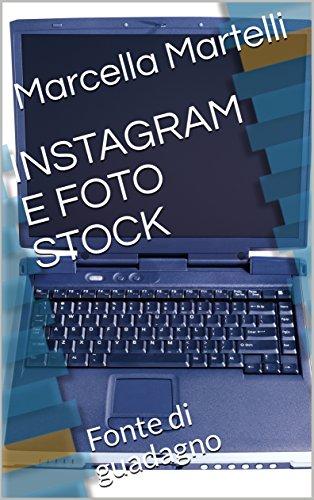 INSTAGRAM E FOTO STOCK: Fonte di guadagno (Italian Edition)