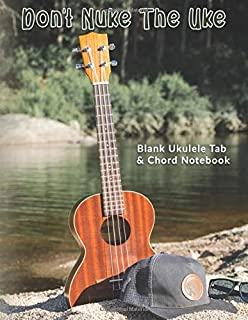 Don't Nuke The Uke: Blank Ukulele Tab & Chord Notebook: Ukulele tablature book eight 4-line staves and five chord diagrams on each page plus 5  Album Review & 5 Playlist Pages