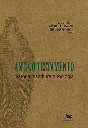 Antigo Testamento: História, escritura e teologia