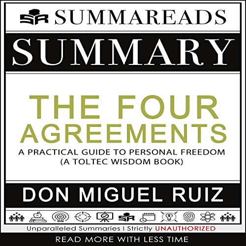 Summary of the Four Agreements: A Practical Guide to Personal Freedom: A Toltec Wisdom Book