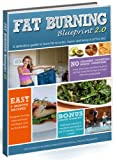 Fat Burning Bluerprint 2.0 - A Definitive Guide to Burn Fat Smarter, Faster, and Keep it Off for Life (English Edition)