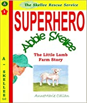 Superhero Abbie Skellee and The little Lamb Farm Story: Skellee Rescue Service (Skellee Superhero Stories for Children Ages 3-8 Book 1)
