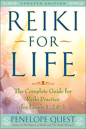 Reiki For Life (Updated Edition): The Complete Guide To Reiki Practice For Levels 1, 2 &Amp; 3