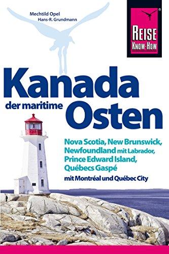 Kanada, der maritime Osten: Nova Scotia, New Brunswick, Newfoundland mit Labrador, Prince Edward Island, Québecs Gaspé und mit Montréal und Québec City (Reiseführer)