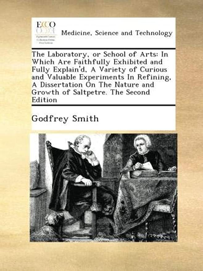 スカリー信じる顧問The Laboratory, or School of Arts: In Which Are Faithfully Exhibited and Fully Explain'd, A Variety of Curious and Valuable Experiments In Refining, A Dissertation On The Nature and Growth of Saltpetre. The Second Edition