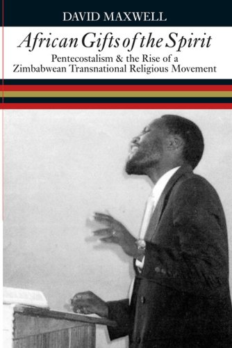African Gifts of the Spirit: Pentecostalism & the Rise of Zimbabwean Transnational Religious Movement