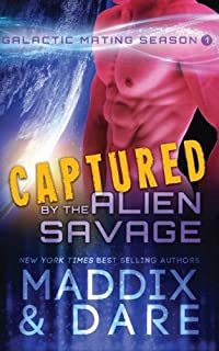 Captured by the Alien Savage: A SciFi Alien Romance (Galactic Mating Season) (Volume 1)