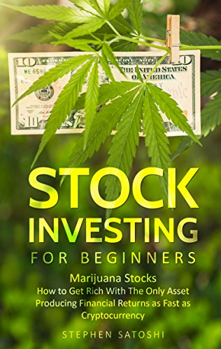Stock Investing for Beginners: Marijuana Stocks - How to Get Rich With The Only Asset Producing Financial Returns as Fast as Cryptocurrency (English Edition)