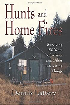 Paperback Hunts and Home Fires: Surviving Fifty Years of Alaska and Other Interesting Things Book