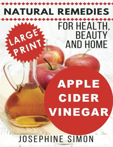 Apple Cider Vinegar - Large Print Edition: Natural Remedies for Health, Beauty and Home
