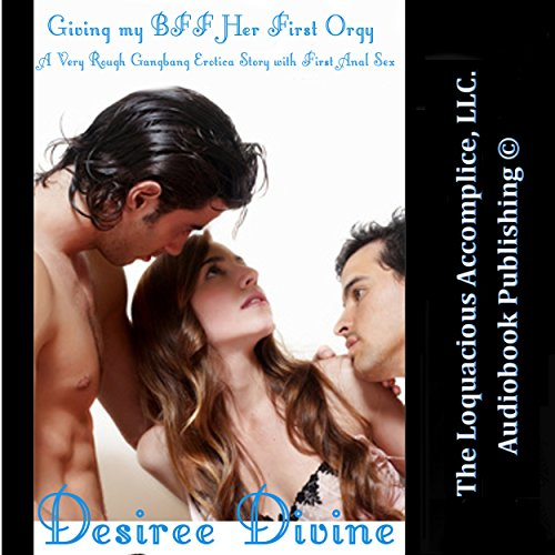 Giving My BFF Her First Orgy: A Very Rough Gangbang Erotica Story with First Anal Sex audiobook cover art
