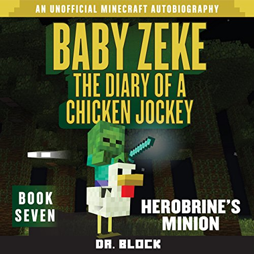 Baby Zeke: Herobrine's Minion     The Diary of a Chicken Jockey, Book 7              By:                                                                                                                                 Dr. Block                               Narrated by:                                                                                                                                 Mark Sanderlin                      Length: 1 hr and 15 mins     3 ratings     Overall 5.0