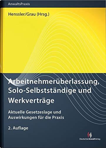 Arbeitnehmerüberlassung, Solo-Selbstständige und Werkverträge: Aktuelle Gesetzeslage und Auswirkungen für die Praxis (AnwaltsPraxis)